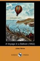 A Voyage In A Balloon (1852) ebook by Jules Verne