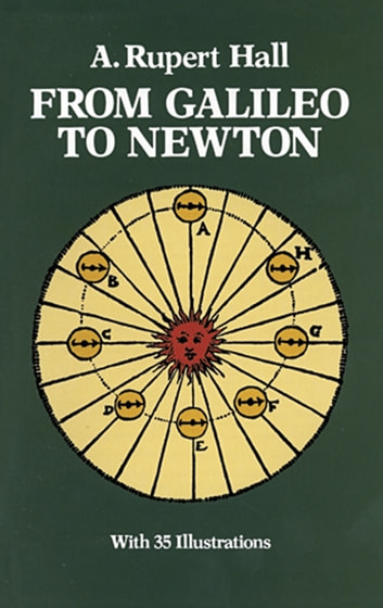 From Galileo to Newton eBook by A. Rupert Hall