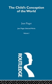 Child's Conception of the World - Selected Works vol 1 ebook by Jean Piaget