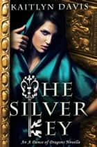 The Silver Key (A Dance of Dragons #1.5) ebook by Kaitlyn Davis