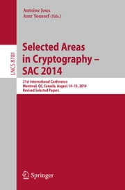 Selected Areas in Cryptography -- SAC 2014 - 21st International Conference, Montreal, QC, Canada, August 14-15, 2014, Revised Selected Papers ebook by Antoine Joux,Amr Youssef