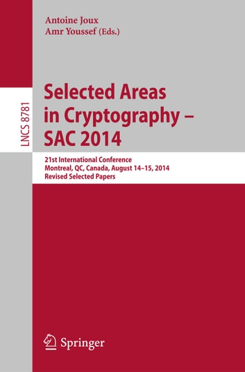 Selected Areas in Cryptography -- SAC 2014 - 21st International Conference, Montreal, QC, Canada, August 14-15, 2014, Revised Selected Papers ebook by