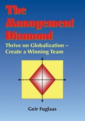 The Management Diamond - Thrive on Globalization - Create a Winning Team ebook by Geir Fuglaas
