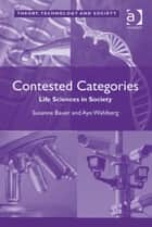 Contested Categories ebook by Ayo Wahlberg,Dr Susanne Bauer,Dr Ross Abbinnett