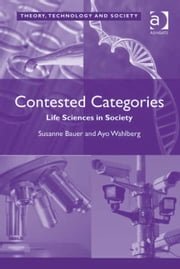 Contested Categories - Life Sciences in Society ebook by Ayo Wahlberg,Dr Susanne Bauer,Dr Ross Abbinnett