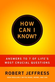 How Can I Know? - Answers to Life's 7 Most Important Questions ebook by Robert Jeffress