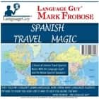 Spanish Travel Magic - 5 Hours of Intense Travel Spanish Basics with The Language Guy® and His Native Spanish Speakers! audiobook by Mark Frobose