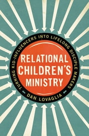 Relational Children's Ministry - Turning Kid-Influencers Into Lifelong Disciple Makers ebook by Dan Lovaglia