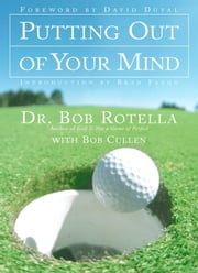 Putting Out of Your Mind ebook by Dr. Bob Rotella