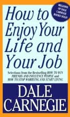 How To Enjoy Your Life And Your Job ebook by Dale Carnegie