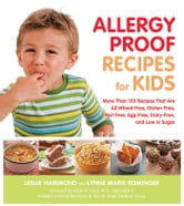 Allergy Proof Recipes for Kids: More Than 150 Recipes That are All Wheat-Free, Gluten-Free, Nut-Free, Egg-Free and Low in Sugar - More Than 150 Recipes That are All Wheat-Free, Gluten-Free, Nut-Free, Egg-Free and Low in Sugar ebook by Leslie Hammond,Lynne Marie Rominger