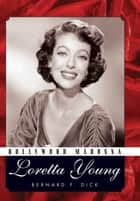 Hollywood Madonna - Loretta Young ebook by Bernard F. Dick