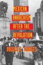 Mexican Anarchism after the Revolution ebook by Donald C. Hodges