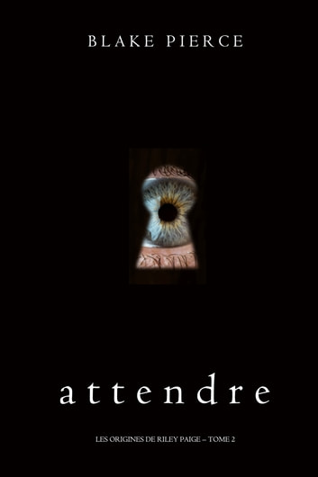 Attendre (Les Origines de Riley Paige – Tome 2) eBook by Blake Pierce