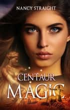 Centaur Magic (Touched Series Book 5) ebook by Nancy Straight