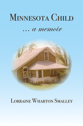 Minnesota Child... a Memoir ebook by Lorraine Wharton Smalley