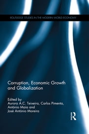 Corruption, Economic Growth and Globalization ebook by Aurora A.C. Teixeira,Carlos Pimenta,António Maia,José António Moreira