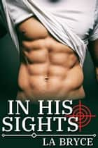 In His Sights ebook by L.A. Bryce
