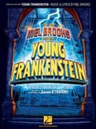 Young Frankenstein (Songbook) - Piano/Vocal Selections ebook by Mel Brooks, Thomas Meehan