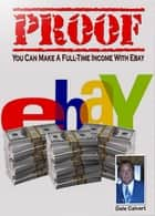 Proof You Can Make a Full-Time Income with EBay ebook by Dale Calvert