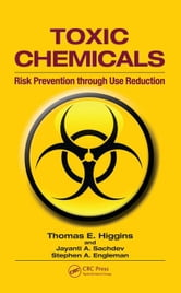 Toxic Chemicals: Risk Prevention Through Use Reduction ebook by Higgins, Thomas E.