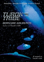 TUROK'S TRIBE - A sequel to Turok's Gift ebook by Bernard Goldstein