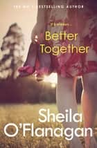 Better Together - 'Involving, intriguing and hugely enjoyable' ebook by Sheila O'Flanagan