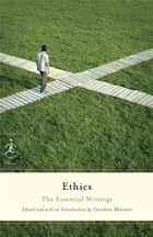 Ethics - The Essential Writings ebook by Gordon Marino
