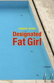 Designated Fat Girl - A Memoir ebook by Jennifer Joyner