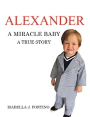 Alexander - A Miracle Baby ebook by Isabella J. Fortino