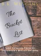 The Bucket List: Life Lessons From My Daughter's Bullet Journal ebook by B. K. Wiggins