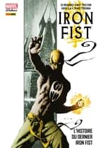 Iron Fist Deluxe T01 - L'histoire du dernier Iron Fist ebook by Ed Brubaker, Matt Fraction