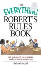 The Everything Robert's Rules Book ebook by Barbara Campbell