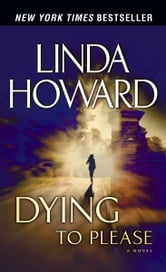 Dying to Please - A Novel ebook by Linda Howard