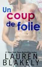 Un coup de folie eBook by Lauren Blakely