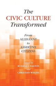 The Civic Culture Transformed - From Allegiant to Assertive Citizens ebook by Russell J. Dalton,Christian Welzel