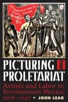 Picturing the Proletariat ebook by John Lear