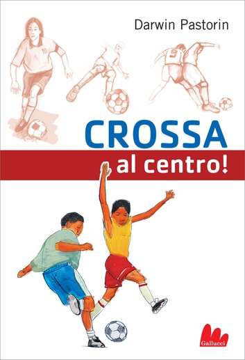 Crossa al centro! ebook by Darwin Pastorin