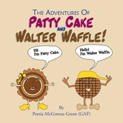 The Adventures of Patty Cake and Walter Waffle ebook by Portia McGowan Green
