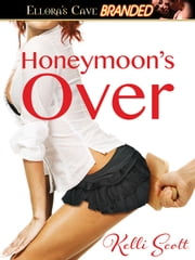 Honeymoon's Over ebook by Kelli Scott