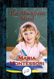 The Absorbent Mind - With Linked Table of Contents ebook by Maria Montessori