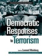 Democratic Responses To Terrorism ebook by Leonard B. Weinberg
