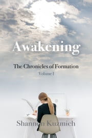 Awakening - The Chronicles of Formation - Volume I ebook by Shannon Kuzmich
