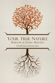 Your True Nature - The Wisdom of Living Masters ebook by Natalie Deane,Dr Damien Lafont
