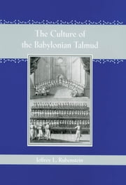 The Culture of the Babylonian Talmud ebook by Jeffrey L. Rubenstein