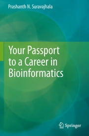 Your Passport to a Career in Bioinformatics ebook by Prashanth N Suravajhala