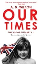 Our Times ebook by A.N. Wilson