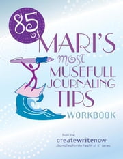 85 of Mari's Most Musefull Journaling Tips ebook by Mari L. McCarthy
