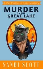 Murder on the Great Lake - Pet Portraits Cozy Mysteries, #2 ebook by Sandi Scott