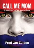 Call Me Mom ebook by Fred Van Zuiden